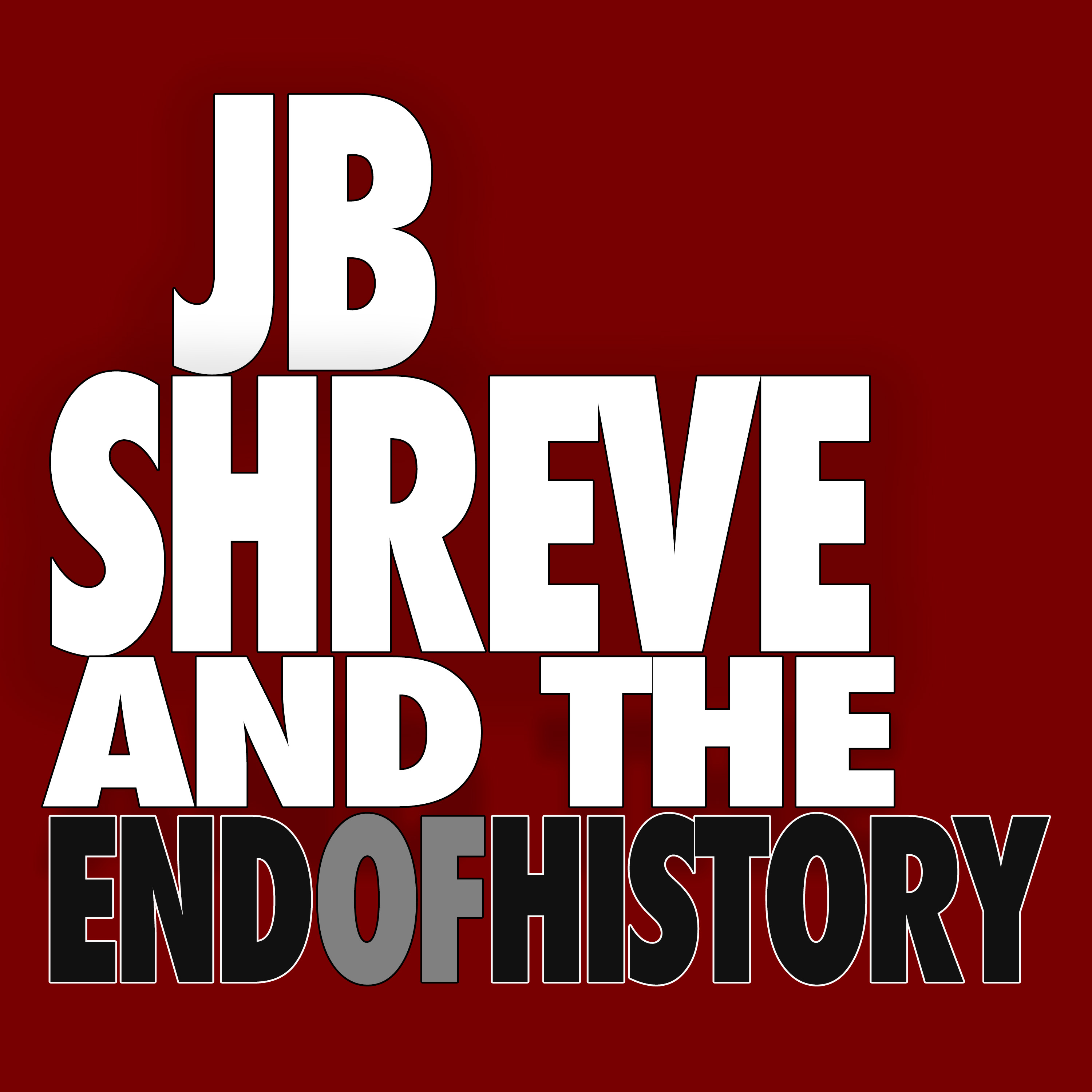 JB Shreve & the End of History