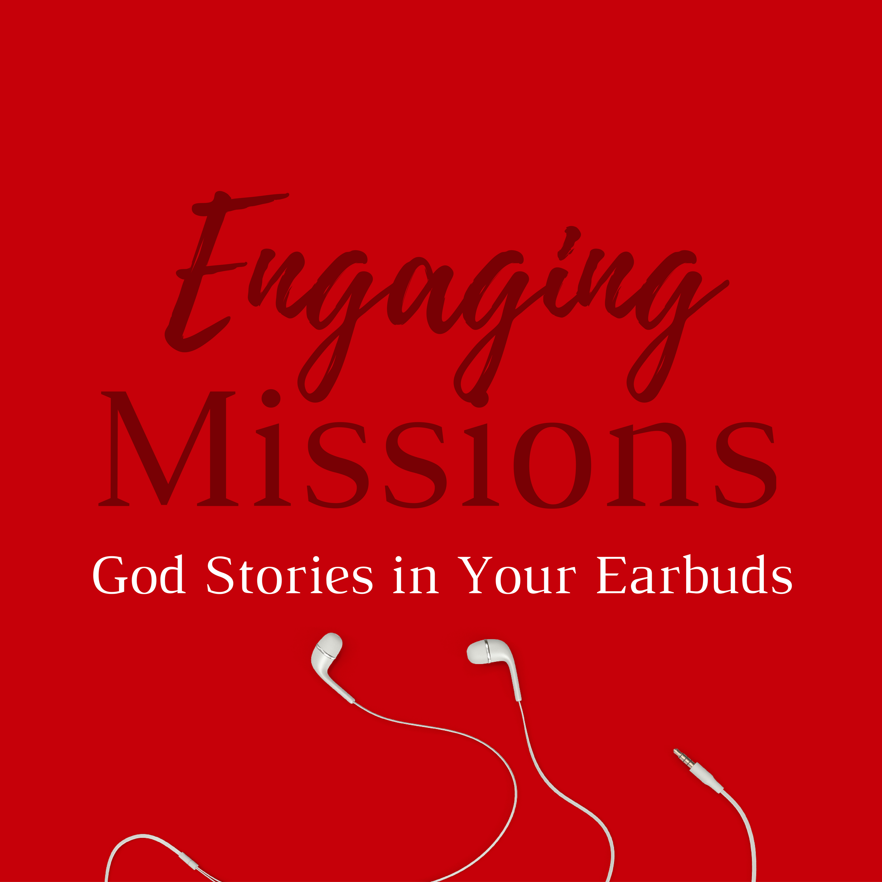 Engaging Missions Show - Powerful Stories from Christian Missionaries, Church Planters, and Ministry Leaders