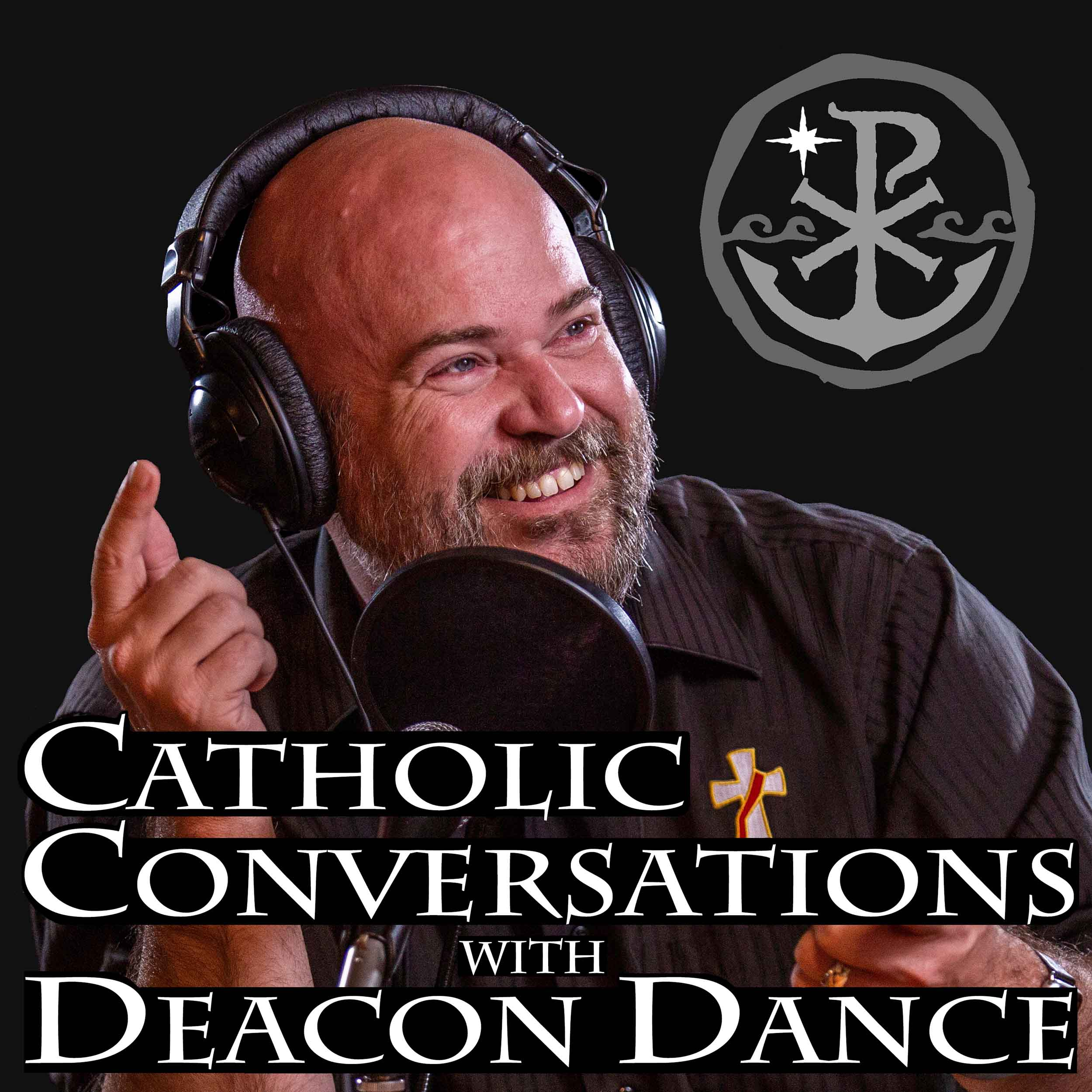 Catholic Conversations with Deacon Dance